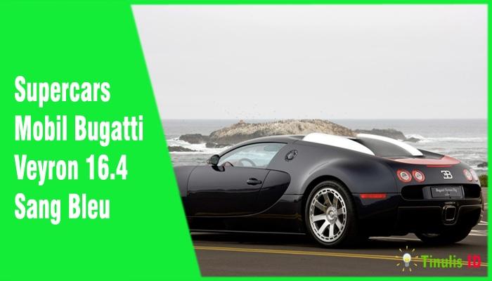 Supercars Mobil Bugatti Veyron 16.4 Sang Bleu