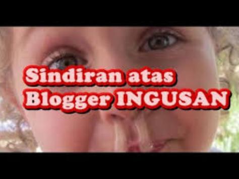 Sindiran Atas Blogger Ingusan
