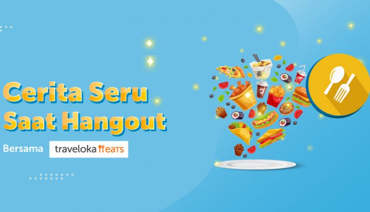 Cerita Seru Saat Hangout Bersama Traveloka Eats